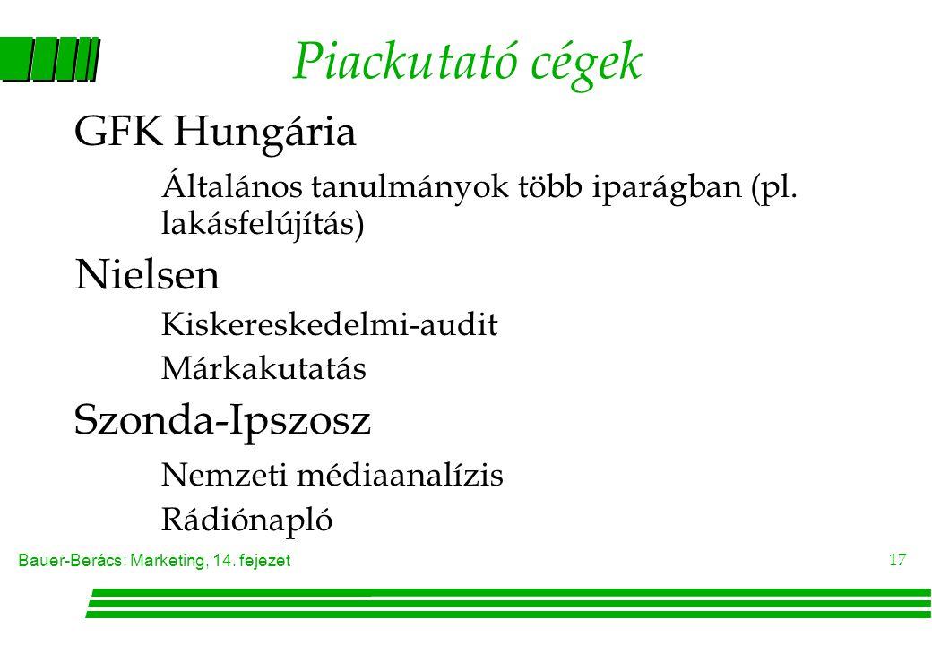 Bauer-Berács: Marketing, 14. fejezet 17 Piackutató cégek GFK Hungária Általános tanulmányok több iparágban (pl. lakásfelújítás) Nielsen Kiskereskedelm
