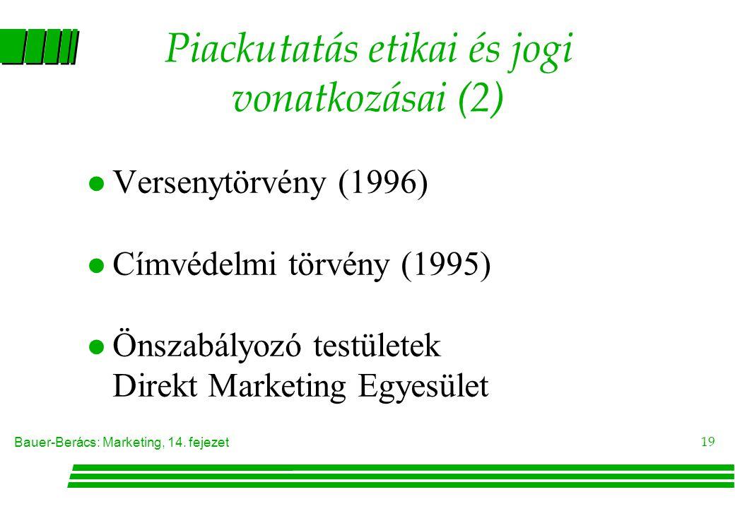 Bauer-Berács: Marketing, 14. fejezet 19 Piackutatás etikai és jogi vonatkozásai (2) l Versenytörvény (1996) l Címvédelmi törvény (1995) l Önszabályozó