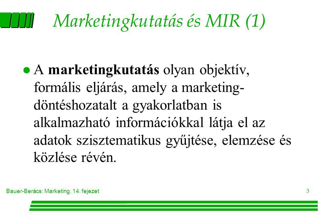 Bauer-Berács: Marketing, 14. fejezet 3 Marketingkutatás és MIR (1) A marketingkutatás olyan objektív, formális eljárás, amely a marketing- döntéshozat