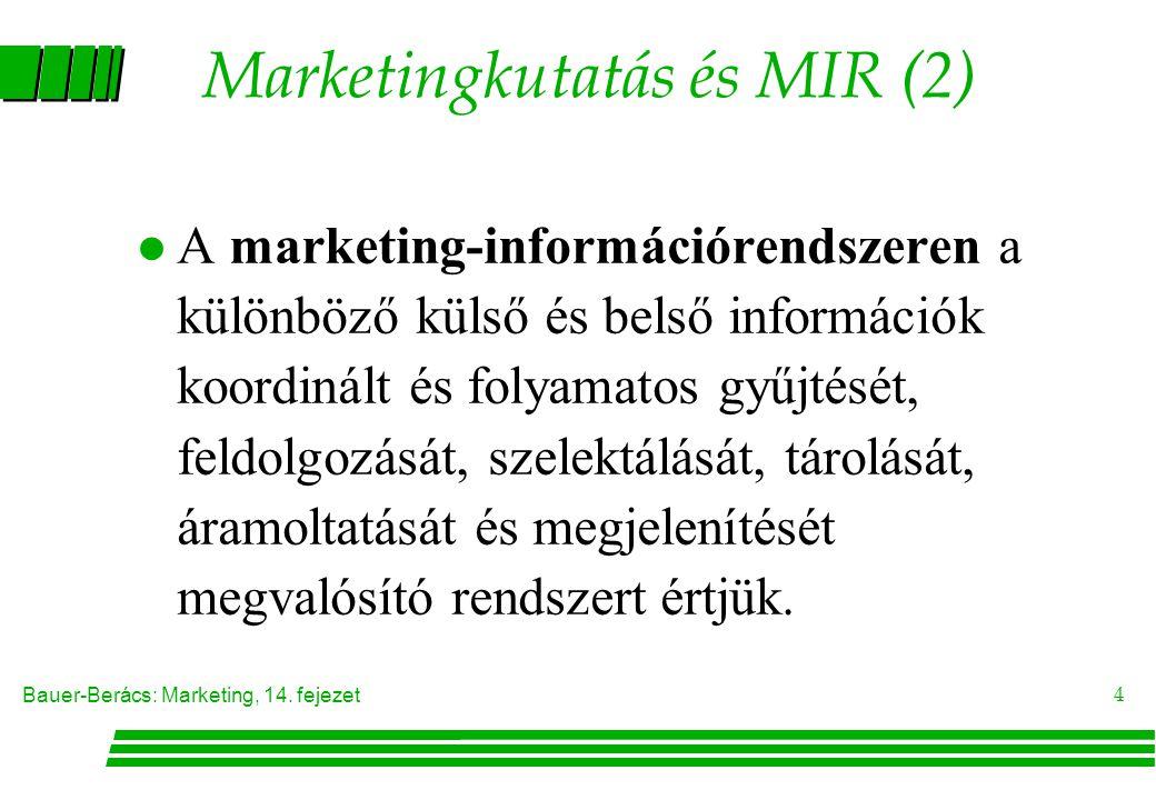 Bauer-Berács: Marketing, 14. fejezet 4 Marketingkutatás és MIR (2) A marketing-információrendszeren a különböző külső és belső információk koordinált
