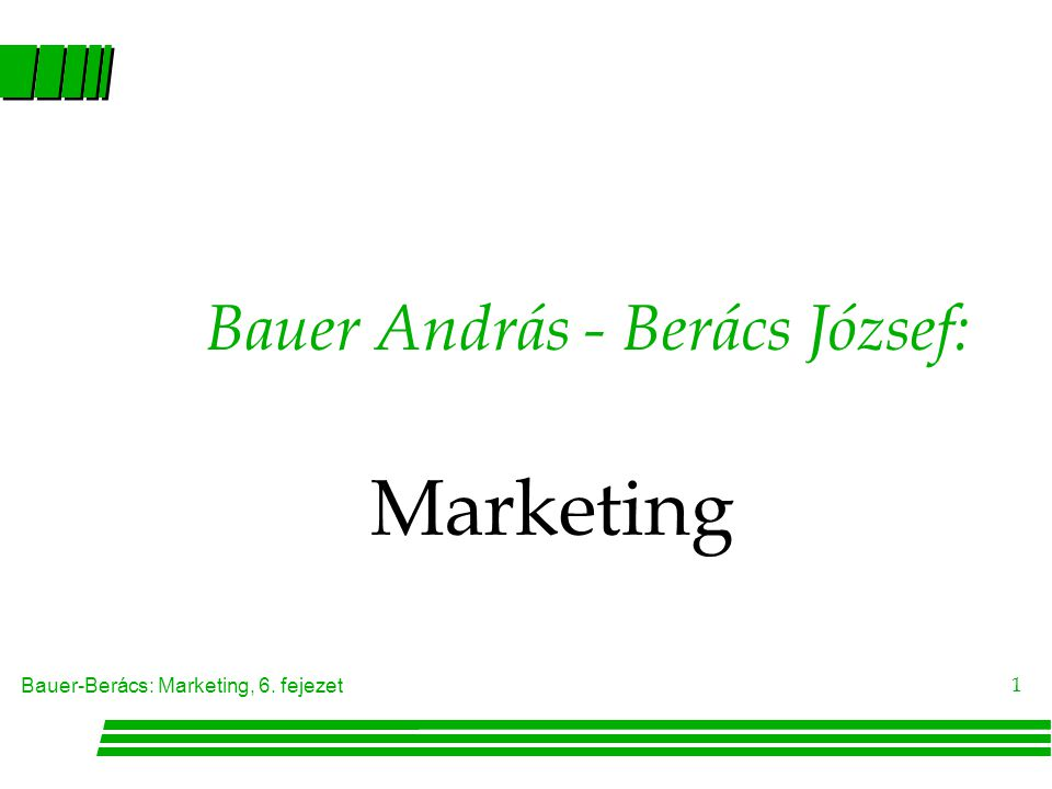 Bauer-Berács: Marketing, 6. fejezet 22