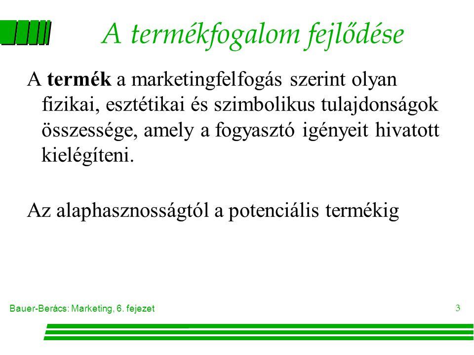 Bauer-Berács: Marketing, 6. fejezet 3 A termékfogalom fejlődése A termék a marketingfelfogás szerint olyan fizikai, esztétikai és szimbolikus tulajdon