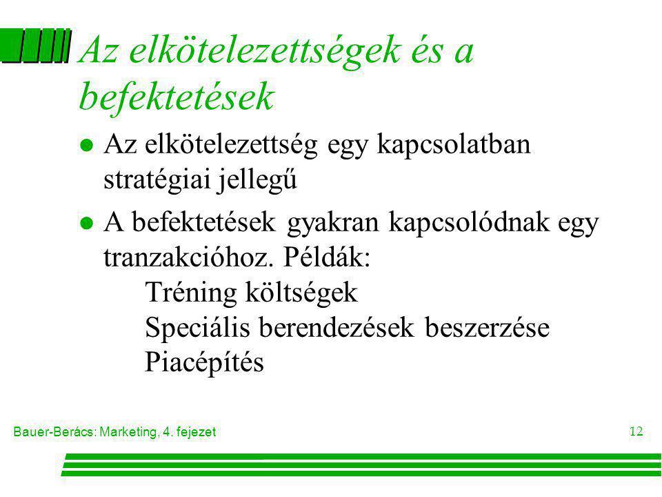 Bauer-Berács: Marketing, 4. fejezet 12 Az elkötelezettségek és a befektetések l Az elkötelezettség egy kapcsolatban stratégiai jellegű l A befektetése