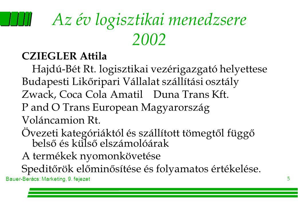 Bauer-Berács: Marketing, 9. fejezet 5 Az év logisztikai menedzsere 2002 CZIEGLER Attila Hajdú-Bét Rt. logisztikai vezérigazgató helyettese Budapesti L