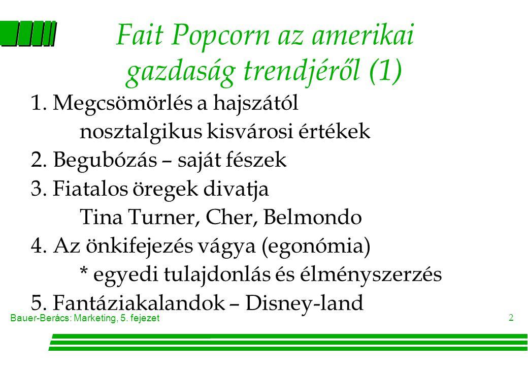Bauer-Berács: Marketing, 5.fejezet 2 Fait Popcorn az amerikai gazdaság trendjéről (1) 1.