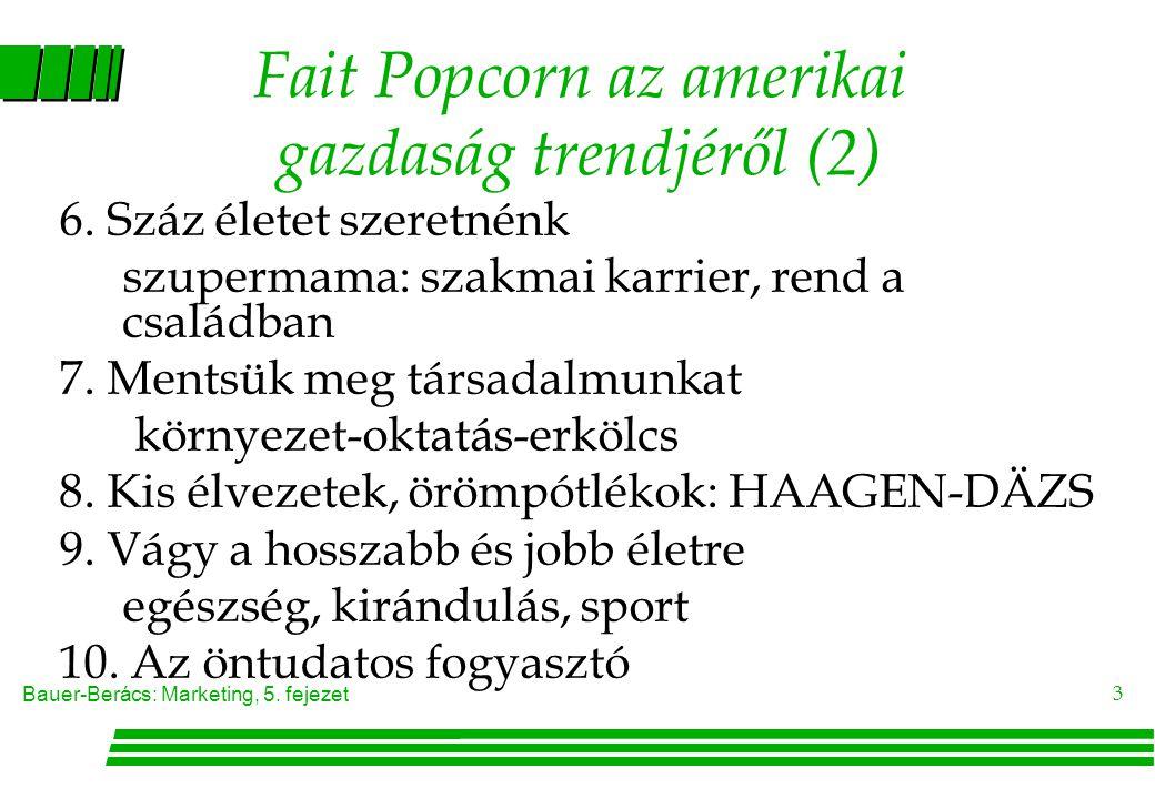 Bauer-Berács: Marketing, 5.fejezet 3 Fait Popcorn az amerikai gazdaság trendjéről (2) 6.