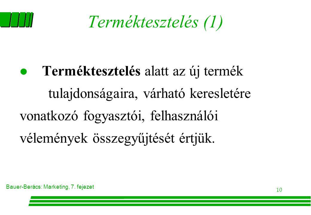 Bauer-Berács: Marketing, 7. fejezet 10 Terméktesztelés (1) Terméktesztelés alatt az új termék tulajdonságaira, várható keresletére vonatkozó fogyasztó