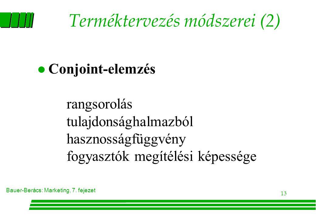 Bauer-Berács: Marketing, 7. fejezet 13 Terméktervezés módszerei (2) Conjoint-elemzés rangsorolás tulajdonsághalmazból hasznosságfüggvény fogyasztók me
