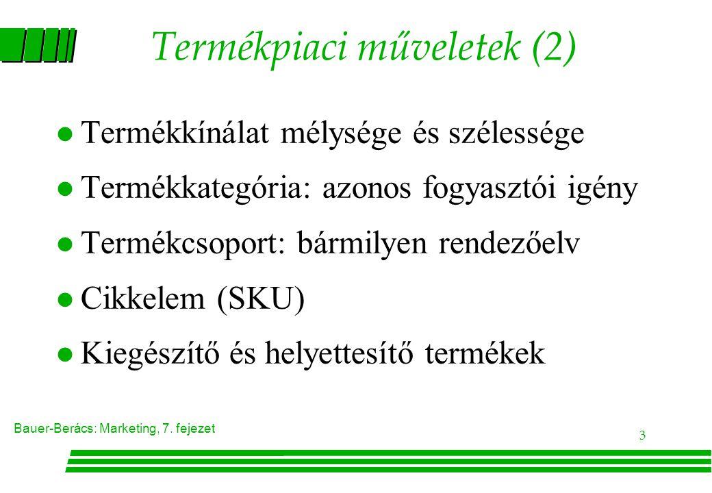 Bauer-Berács: Marketing, 7. fejezet 3 Termékpiaci műveletek (2) l Termékkínálat mélysége és szélessége l Termékkategória: azonos fogyasztói igény l Te