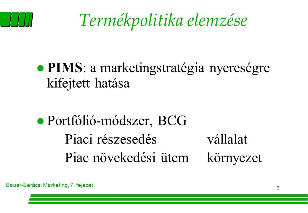 Bauer-Berács: Marketing, 7. fejezet 5 Termékpolitika elemzése l PIMS: a marketingstratégia nyereségre kifejtett hatása l Portfólió-módszer, BCG Piaci