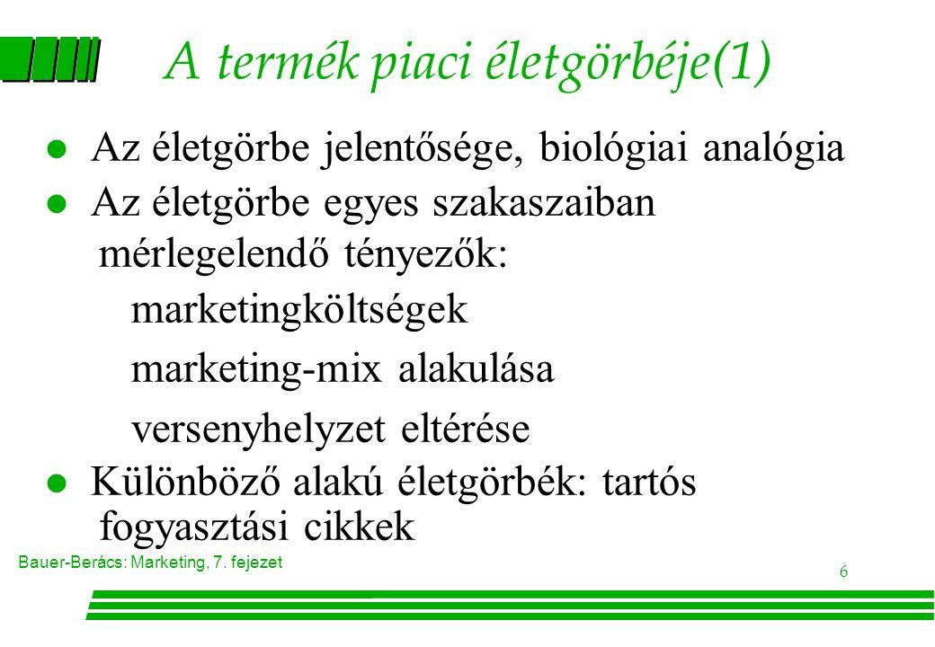 Bauer-Berács: Marketing, 7. fejezet 6 A termék piaci életgörbéje(1) l Az életgörbe jelentősége, biológiai analógia l Az életgörbe egyes szakaszaiban m