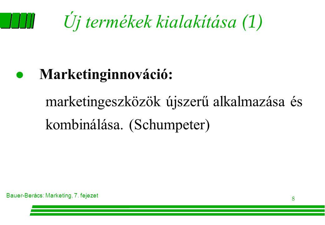 Bauer-Berács: Marketing, 7. fejezet 8 Új termékek kialakítása (1) Marketinginnováció: marketingeszközök újszerű alkalmazása és kombinálása. (Schumpete