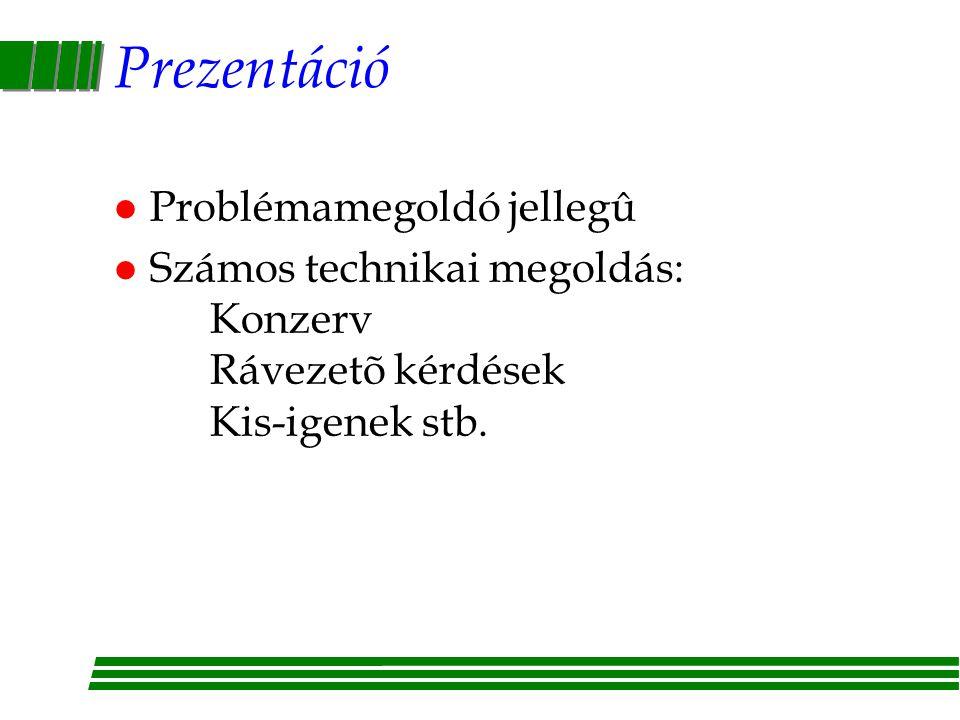 Prezentáció l Problémamegoldó jellegû l Számos technikai megoldás: Konzerv Rávezetõ kérdések Kis-igenek stb.