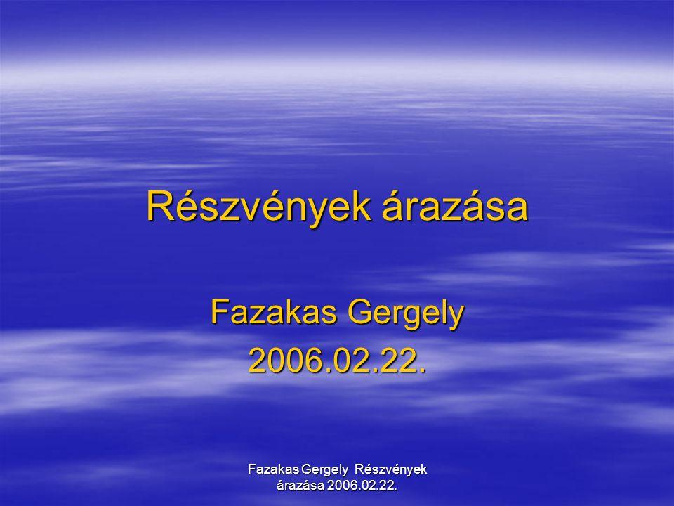 Fazakas Gergely Részvények árazása 2006.02.22. Részvények árazása Fazakas Gergely 2006.02.22.