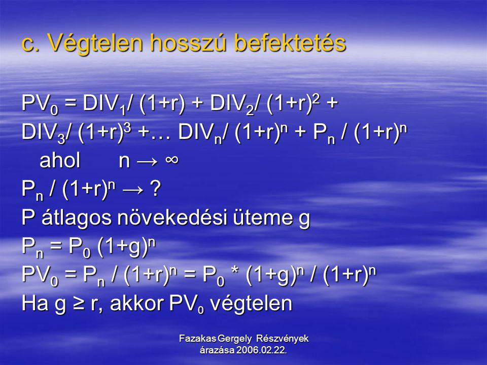Fazakas Gergely Részvények árazása 2006.02.22. c. Végtelen hosszú befektetés PV 0 = DIV 1 / (1+r) + DIV 2 / (1+r) 2 + DIV 3 / (1+r) 3 +… DIV n / (1+r)