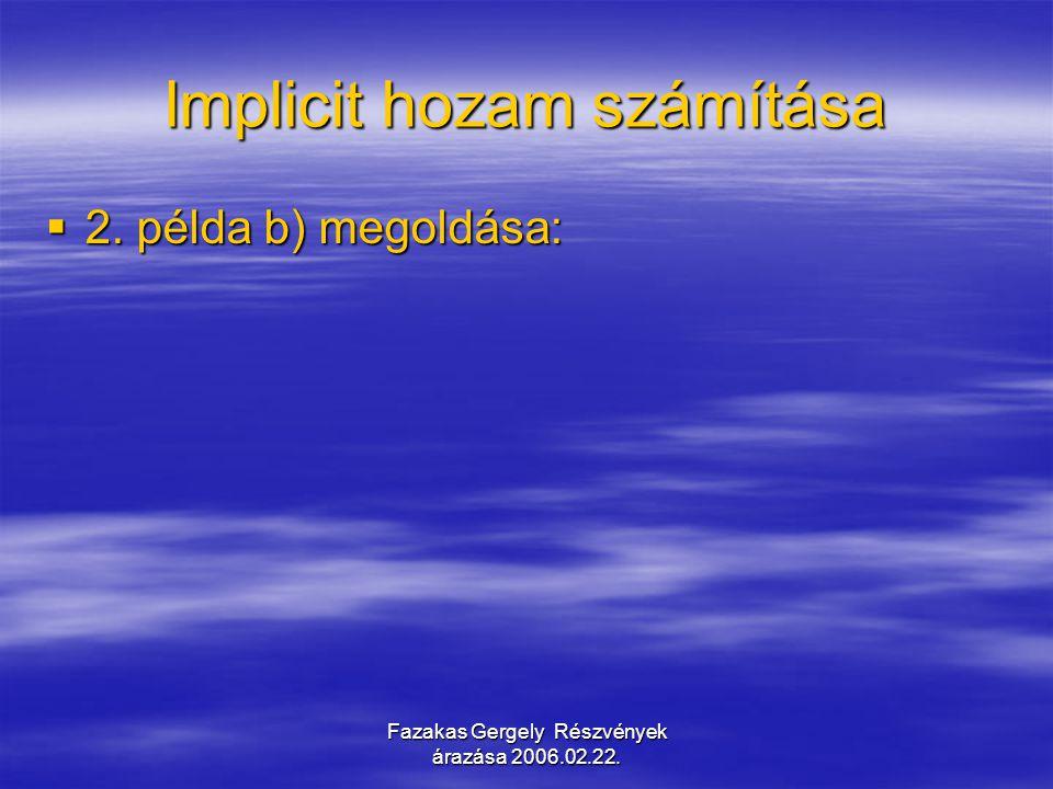 Fazakas Gergely Részvények árazása 2006.02.22. Implicit hozam számítása  2. példa b) megoldása: