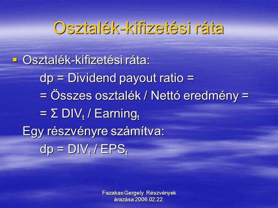 Fazakas Gergely Részvények árazása 2006.02.22. Osztalék-kifizetési ráta  Osztalék-kifizetési ráta: dp = Dividend payout ratio = = Összes osztalék / N
