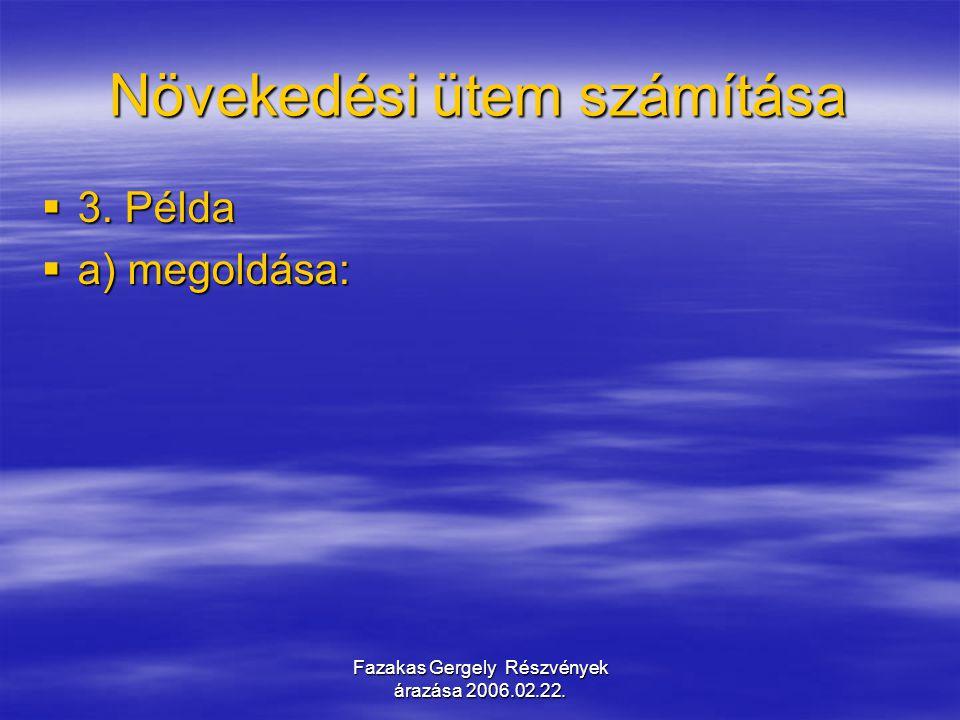Fazakas Gergely Részvények árazása 2006.02.22.Növekedési ütem  g mire vonatkozik.
