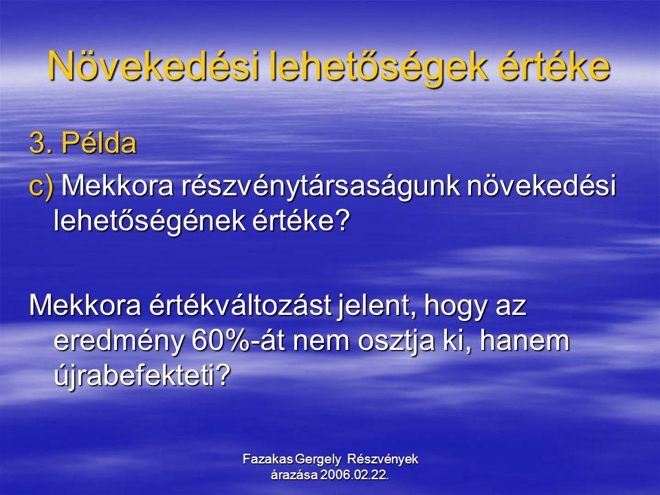 Fazakas Gergely Részvények árazása 2006.02.22. Növekedési lehetőségek értéke 3. Példa c) Mekkora részvénytársaságunk növekedési lehetőségének értéke?