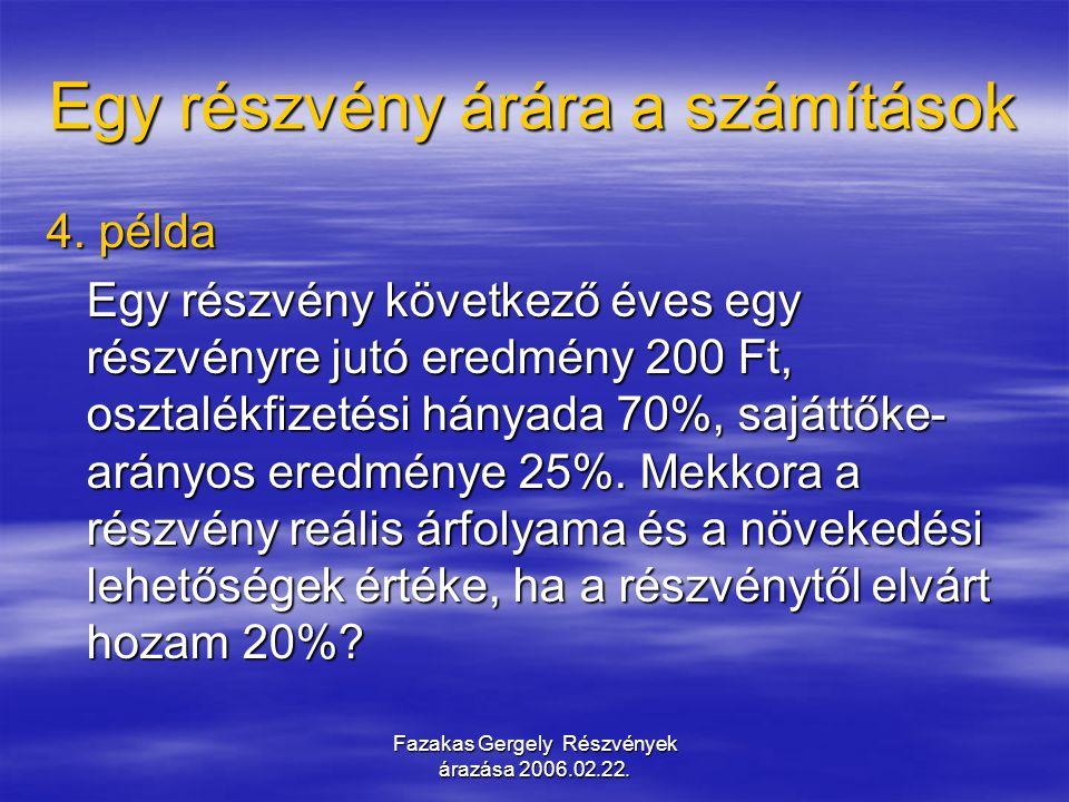 Fazakas Gergely Részvények árazása 2006.02.22. Egy részvény árára a számítások 4. példa Egy részvény következő éves egy részvényre jutó eredmény 200 F