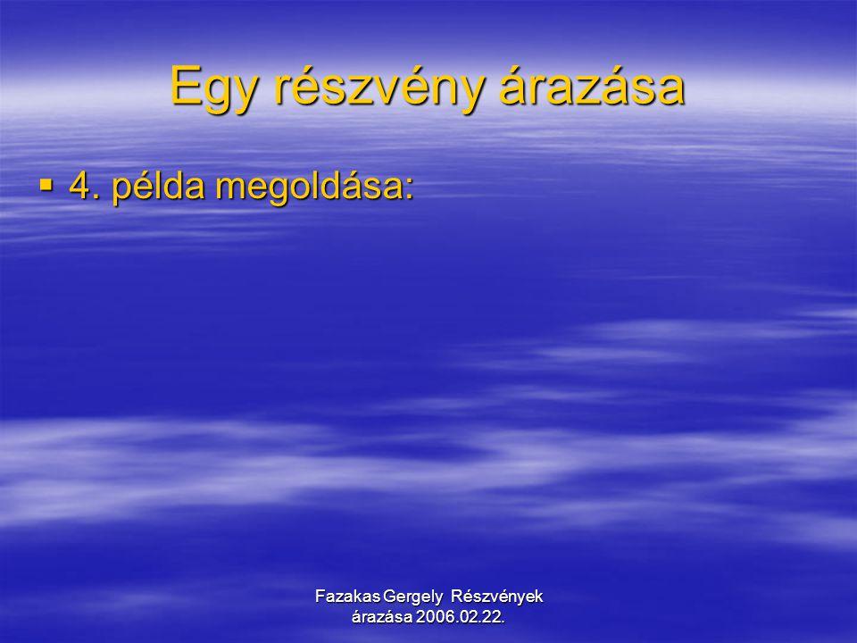 Fazakas Gergely Részvények árazása 2006.02.22. Egy részvény árazása  4. példa megoldása: