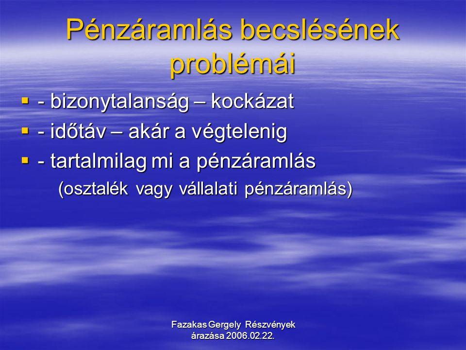 Fazakas Gergely Részvények árazása 2006.02.22. Pénzáramlás becslésének problémái  - bizonytalanság – kockázat  - időtáv – akár a végtelenig  - tart