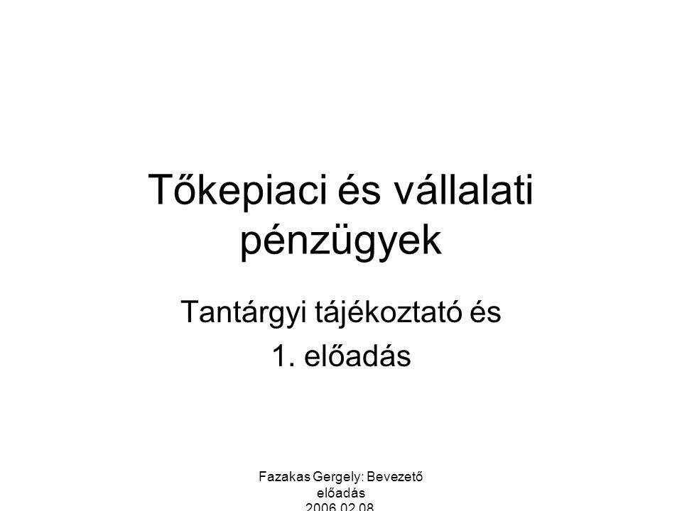 Fazakas Gergely: Bevezető előadás 2006.02.08. Tőkepiaci és vállalati pénzügyek Tantárgyi tájékoztató és 1. előadás