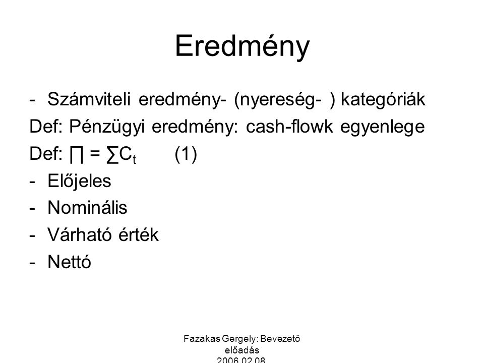 Fazakas Gergely: Bevezető előadás 2006.02.08. Eredmény -Számviteli eredmény- (nyereség- ) kategóriák Def: Pénzügyi eredmény: cash-flowk egyenlege Def: