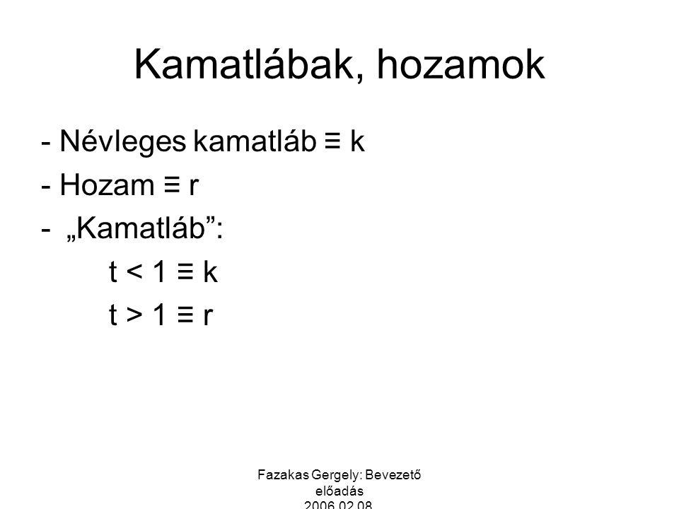 """Fazakas Gergely: Bevezető előadás 2006.02.08. Kamatlábak, hozamok - Névleges kamatláb ≡ k - Hozam ≡ r -""""Kamatláb"""": t < 1 ≡ k t > 1 ≡ r"""