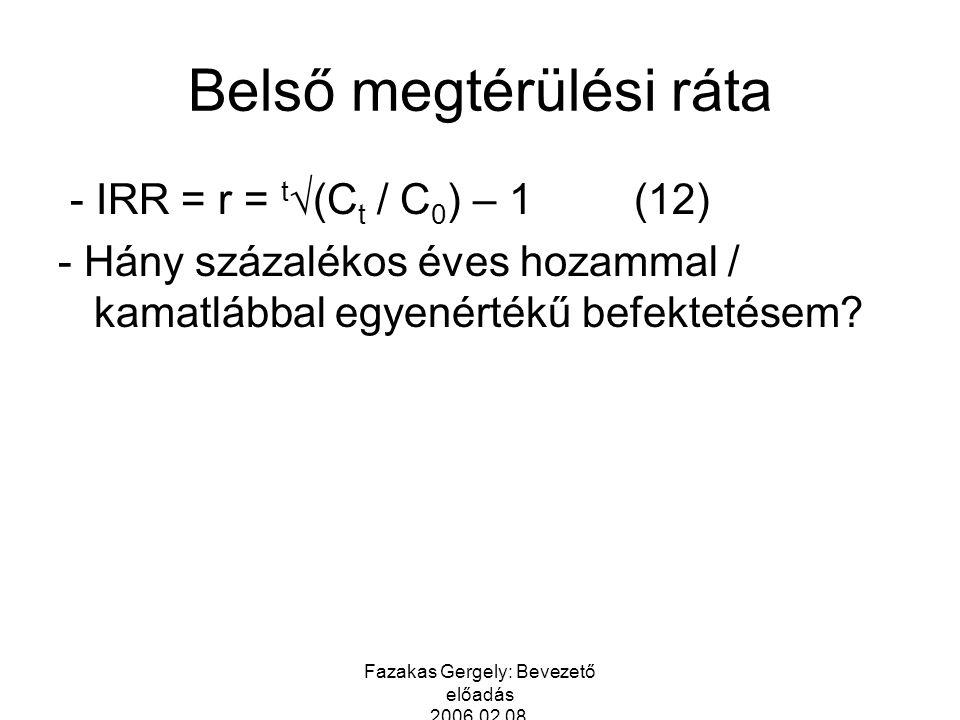 Fazakas Gergely: Bevezető előadás 2006.02.08. Belső megtérülési ráta - IRR = r = t √(C t / C 0 ) – 1(12) - Hány százalékos éves hozammal / kamatlábbal