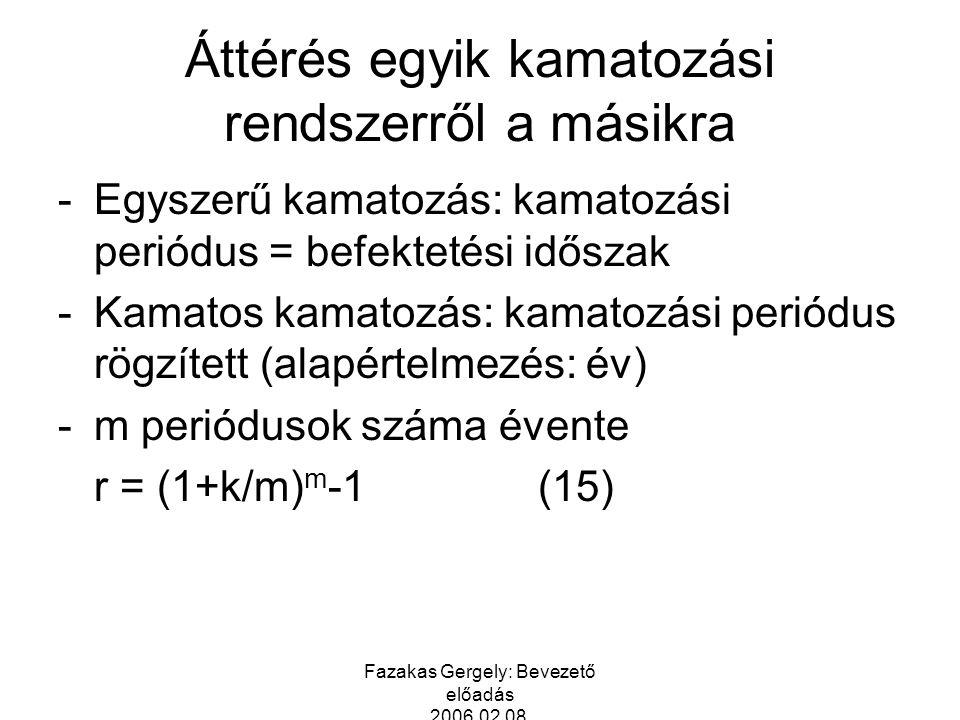 Fazakas Gergely: Bevezető előadás 2006.02.08. Áttérés egyik kamatozási rendszerről a másikra -Egyszerű kamatozás: kamatozási periódus = befektetési id