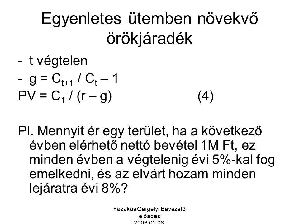Fazakas Gergely: Bevezető előadás 2006.02.08. Egyenletes ütemben növekvő örökjáradék -t végtelen -g = C t+1 / C t – 1 PV = C 1 / (r – g)(4) Pl. Mennyi