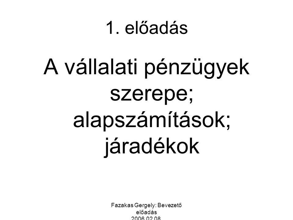 Fazakas Gergely: Bevezető előadás 2006.02.08. 1. előadás A vállalati pénzügyek szerepe; alapszámítások; járadékok