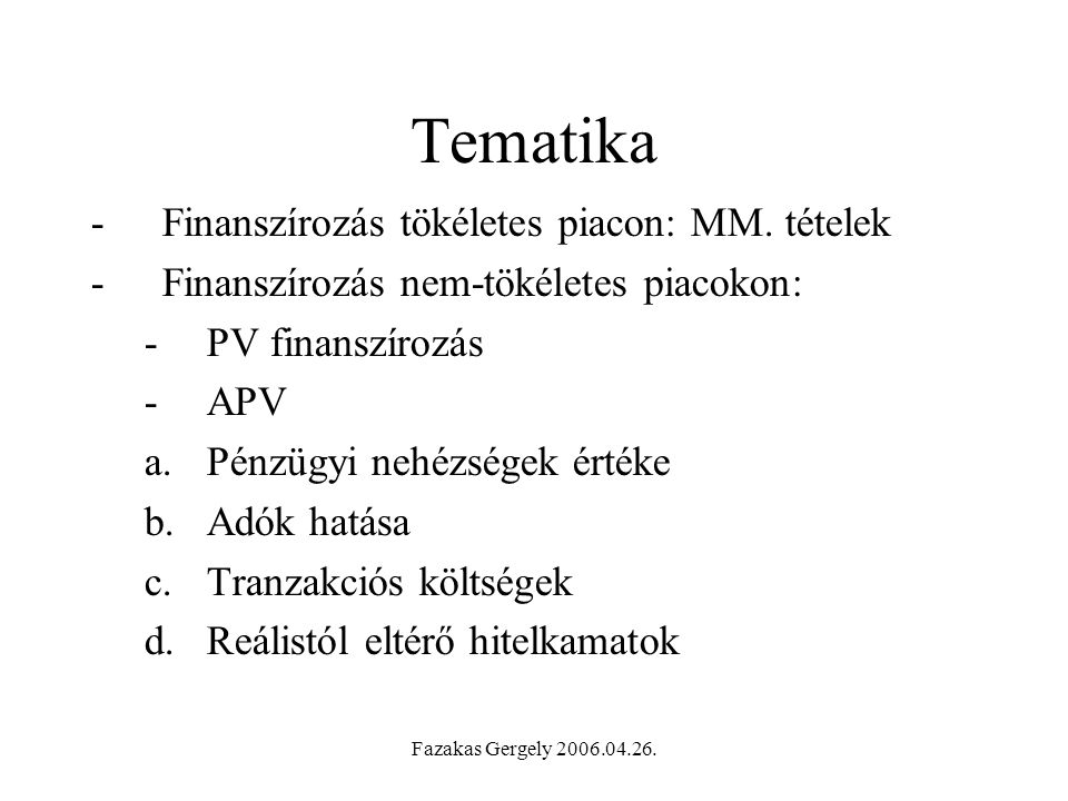 Fazakas Gergely 2006.04.26. PV(finanszírozás optimalizációja PV D/V a