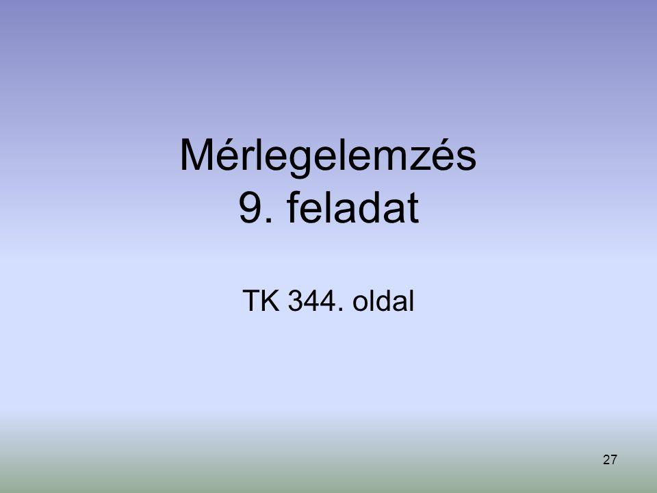 27 Mérlegelemzés 9. feladat TK 344. oldal