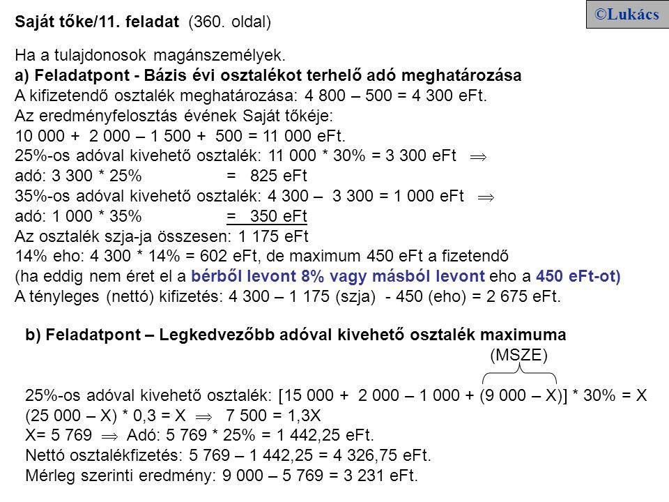 ©Lukács Saját tőke/11. feladat (360. oldal) Ha a tulajdonosok magánszemélyek. a) Feladatpont - Bázis évi osztalékot terhelő adó meghatározása A kifize