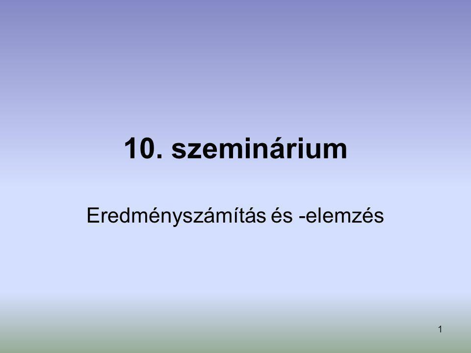 1 10. szeminárium Eredményszámítás és -elemzés