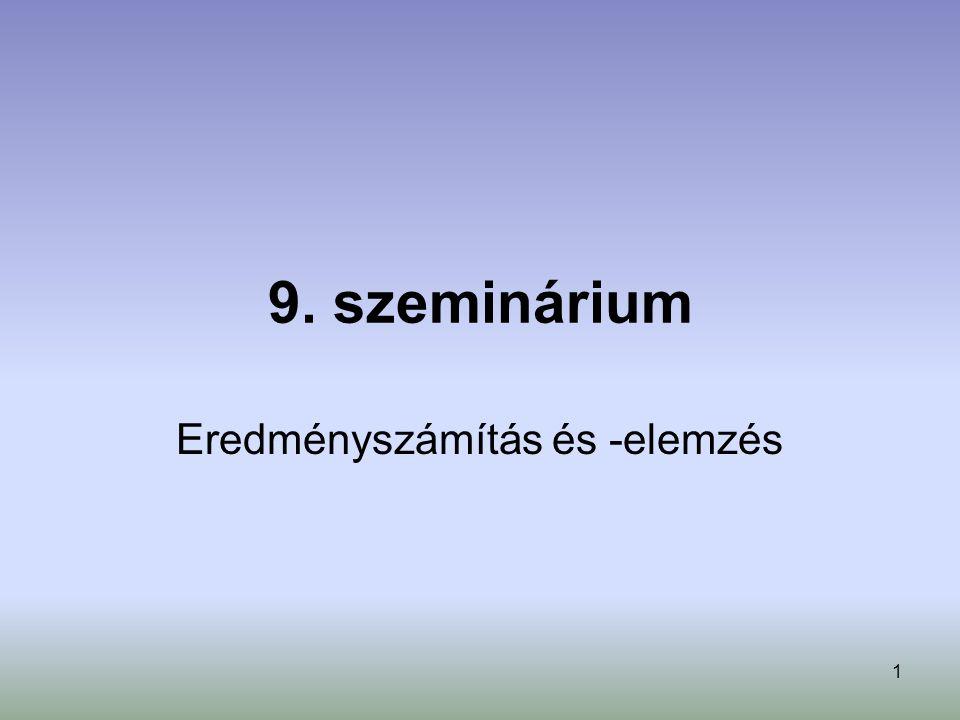 1 9. szeminárium Eredményszámítás és -elemzés