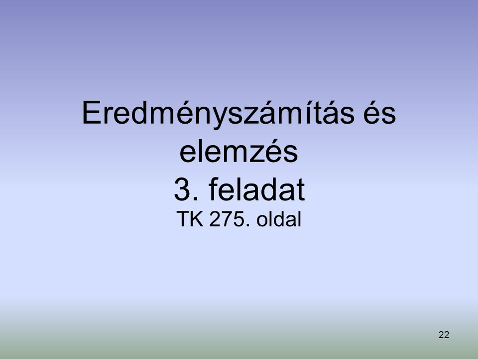 22 Eredményszámítás és elemzés 3. feladat TK 275. oldal