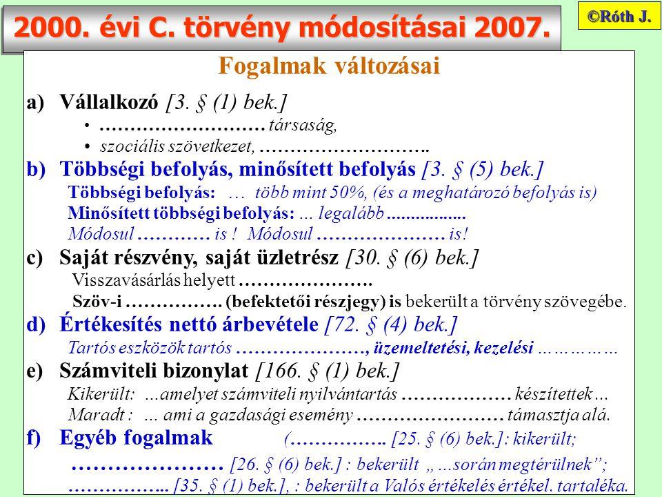 2000.évi C. törvény módosításai 2007. Fogalmak változásai a)Vállalkozó [3.