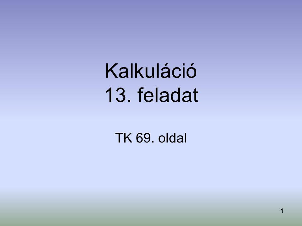 1 Kalkuláció 13. feladat TK 69. oldal