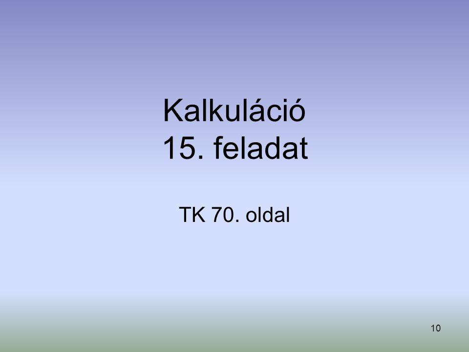 10 Kalkuláció 15. feladat TK 70. oldal