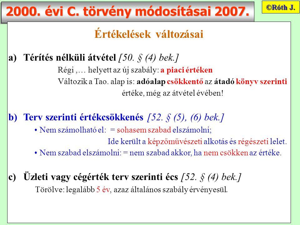 2000. évi C. törvény módosításai 2007. Értékelések változásai a)Térítés nélküli átvétel [50. § (4) bek.] Régi,… helyett az új szabály: a piaci értéken