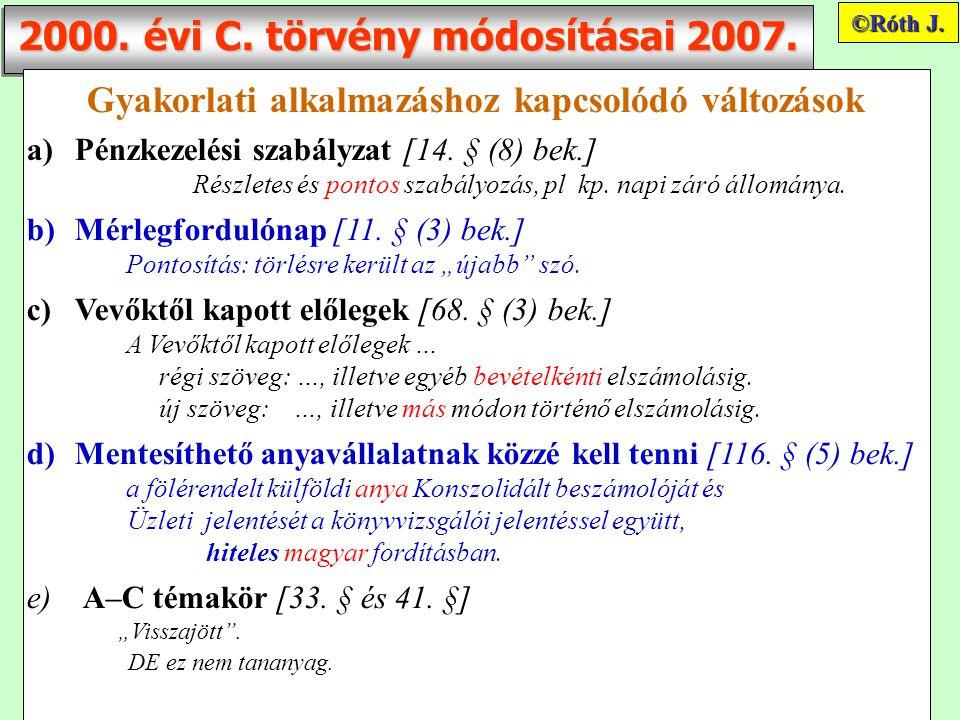 2000. évi C. törvény módosításai 2007. Gyakorlati alkalmazáshoz kapcsolódó változások a)Pénzkezelési szabályzat [14. § (8) bek.] Részletes és pontos s