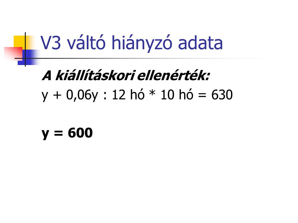 V2 váltó kiegyenlítése készpénzzel 1.Váltó kiegyenlítése T 3.Pénztár- K 2 db számla304,5 3.