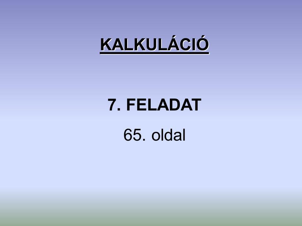 KALKULÁCIÓ 7. FELADAT 65. oldal