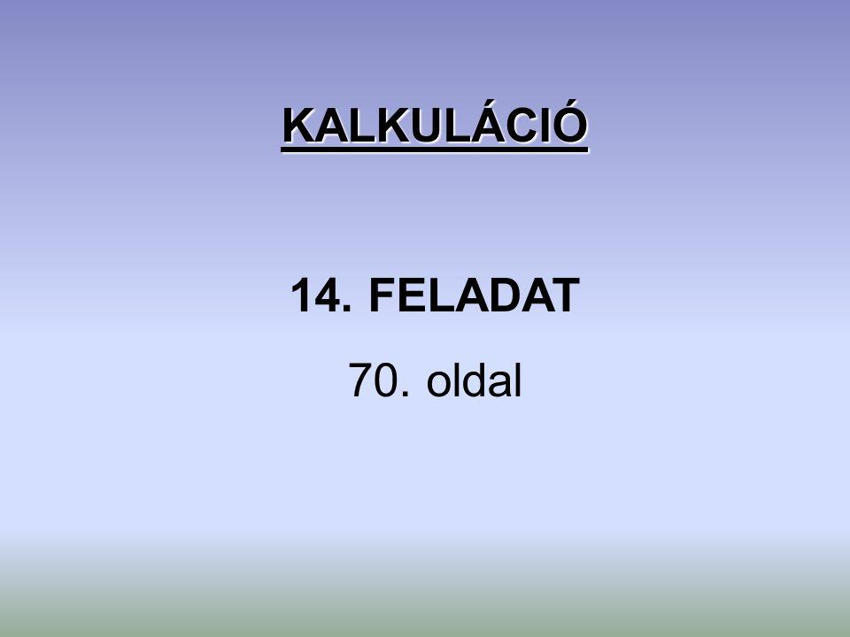 KALKULÁCIÓ 14. FELADAT 70. oldal
