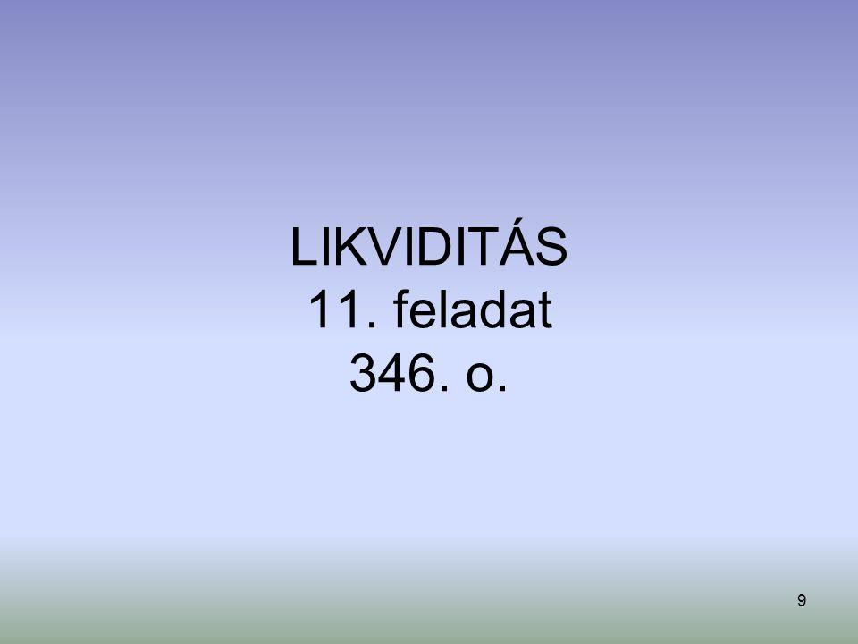 9 LIKVIDITÁS 11. feladat 346. o.
