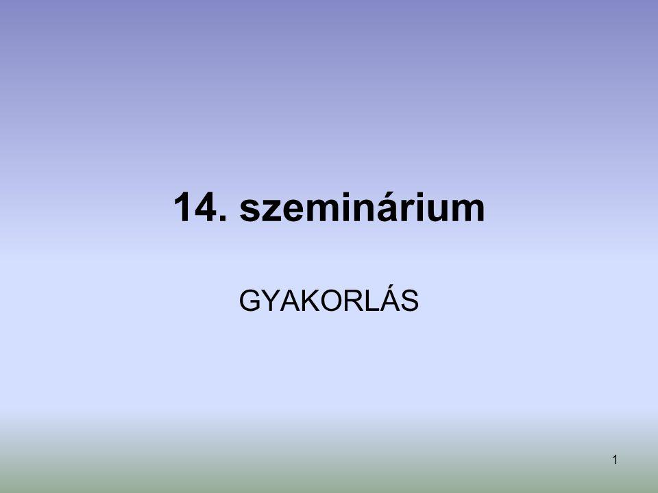 1 14. szeminárium GYAKORLÁS