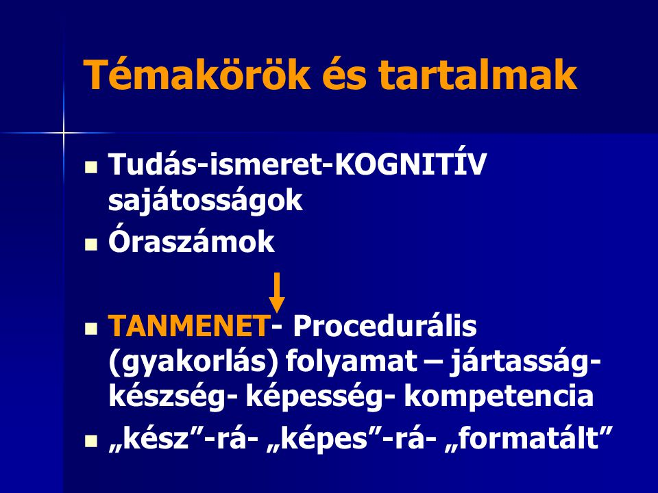 Témakörök és tartalmak Tudás-ismeret-KOGNITÍV sajátosságok Óraszámok TANMENET- Procedurális (gyakorlás) folyamat – jártasság- készség- képesség- kompe